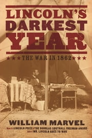 Lincoln's Darkest Year - The War in 1862 ebook by William Marvel