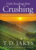 Daily Readings from Crushing - 90 Devotions to Reveal How God Turns Pressure into Power ebook by T. D. Jakes