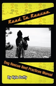 Road to Rescue: Dog Rescue Best Practices Manual ebook by Kyla Duffy