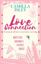 Love Connection - A Second Chance Romantic Comedy ebook by Camilla Isley