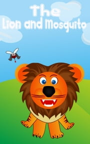 Kids Books: The Lion and mosquito - Kids books Series, #1 ebook by Emma Clover