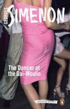 The Dancer at the Gai-Moulin eBook by Georges Simenon, Sian Reynolds