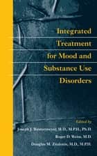 Integrated Treatment for Mood and Substance Use Disorders ebook by Joseph J. Westermeyer, MD MPH PhD,Roger D. Weiss, MD,Douglas M. Ziedonis, MD MPH