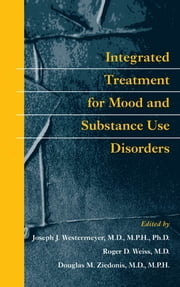 Integrated Treatment for Mood and Substance Use Disorders ebook by Joseph J. Westermeyer,Roger D. Weiss,Douglas M. Ziedonis