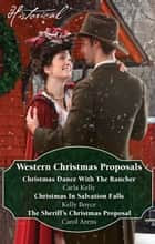 Western Christmas Proposals/Christmas Dance With The Rancher/Christmas In Salvation Falls/The Sheriff's Christmas Proposal ebook by
