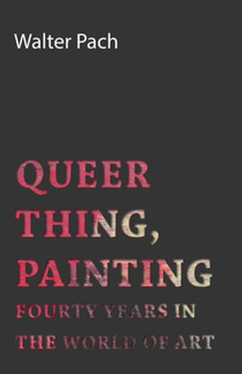 Queer Thing, Painting ebook by Walter Pach