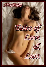 Tales of Love & Lust (erotic fiction) ebook by Alex Exley