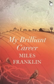 My Brilliant Career ebook by Miles Franklin,Carmen Callil