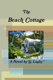 The Beach Cottage ebook by G Lusby