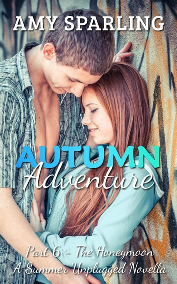 Autumn Adventure - Summer Unplugged, #6 ebook by Amy Sparling