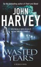 Wasted Years - (Resnick 5) ebook by John Harvey