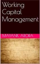 Working Capital Management ebook by Mayank Arora