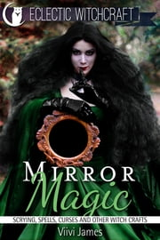 Mirror Magic (Scrying, Spells, Curses and Other Witch Crafts) ebook by Viivi James