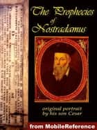 The Prophecies Of Nostradamus (Mobi Classics) ebook by Nostradamus, Edgar Leoni (Translator)