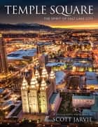 Temple Square - The Spirit of Salt Lake City ebook by Scott Jarvie