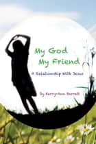 My God, My Friend ebook by Kerry-Ann Barrett