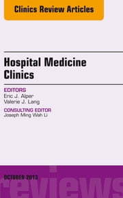 Volume 2, Issue 4, An Issue of Hospital Medicine Clinics, ebook by Eric J. Alper,Valerie J. Lang