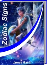 Zodiac Signs - Discover What Your Birthday Reveals about You In This Up and Coming Book That Reveals Everything You Need To Know about My Zodiac Sign, Zodiac Signs Cancer, Zodiac Signs Leo, Zodiac Signs Gemini and Much More ebook by James Gavin