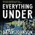 Everything Under - A Novel audiobook by Daisy Johnson, Esther Wane