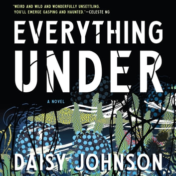 Everything Under - A Novel audiobook by Daisy Johnson