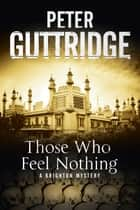 Those Who Feel Nothing ebook by Peter Guttridge