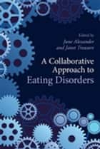 A Collaborative Approach to Eating Disorders ebook by June Alexander, Janet Treasure
