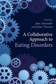 A Collaborative Approach to Eating Disorders ebook by June Alexander,Janet Treasure