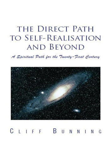 The Direct Path to Self-Realisation and Beyond - A Spiritual Path for the Twenty-First Century ebook by Cliff Bunnig