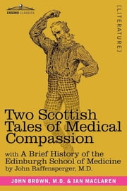 Two Scottish Tales of Medical Compassion - Rab and His Friends & A Doctor of the Old School ebook by John Raffensperger,Ian MacLaren,John Brown