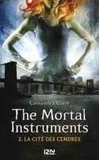 The Mortal Instruments - tome 2 - La cité des cendres ebook by Cassandra CLARE, Julie LAFON