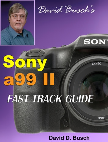 David Busch's Sony Alpha a99 II FAST TRACK GUIDE ebook by David Busch