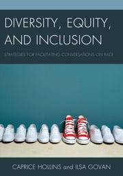 Diversity, Equity, and Inclusion - Strategies for Facilitating Conversations on Race ebook by Ilsa Govan, Caprice Hollins