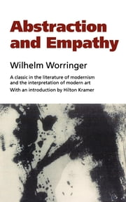 Abstraction and Empathy - A Contribution to the Psychology of Style ebook by Wilhelm Worringer
