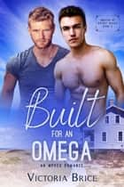 Built for an Omega: An Mpreg Romance - Omegas of Bright Beach, #2 ebook by Victoria Brice