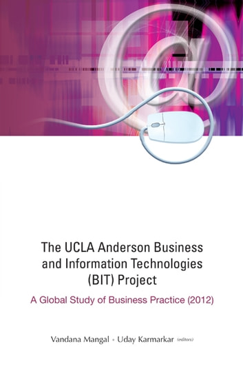 The UCLA Anderson Business and Information Technologies (BIT) Project - A Global Study of Business Practice (2012) ebook by Vandana Mangal,Uday Karmarkar