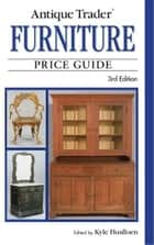 Antique Trader Furniture Price Guide ebook by Kyle Husfloen