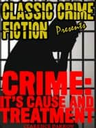 Crime - It's Cause and Treatment ebook by ClarenceDarrow