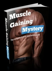 Muscle Gaining Mystery - The complete muscle mass building guide ebook by Viktor Vaněček