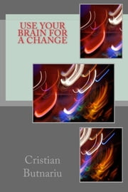 Use Your Brain for a Change ebook by Cristian Butnariu