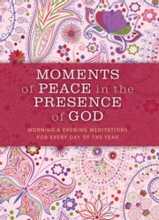 Moments of Peace in the Presence of God: Morning and Evening Edition ebook by Baker Publishing Group