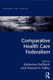 Comparative Health Care Federalism ebook by Katherine Fierlbeck,Howard A. Palley