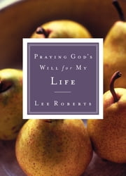 Praying God's Will for My Life ebook by Lee Roberts