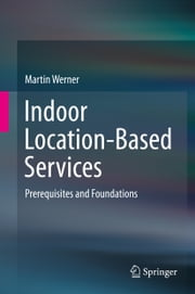 Indoor Location-Based Services - Prerequisites and Foundations ebook by Martin Werner