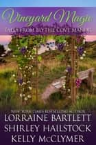 Vineyard Magic ebook by Lorraine Bartlett, Shirley Hailstock, Kelly McClymer