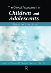 The Clinical Assessment of Children and Adolescents - A Practitioner's Handbook ebook by Steven R. Smith,Leonard Handler