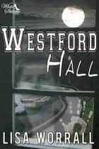 Westford Hall ebook by Lisa Worrall