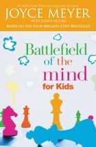 Battlefield of the Mind for Kids ebook by Joyce Meyer,Karen Moore