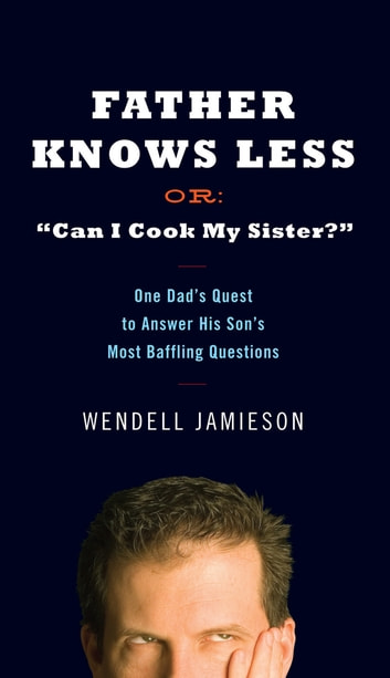 Father Knows Less - One Dad's Quest to Answer His Son's Most Baffling Questions ebook by Wendell Jamieson