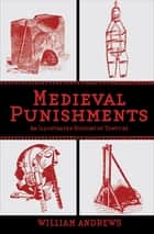 Medieval Punishments - An Illustrated History of Torture ebook by William Andrews