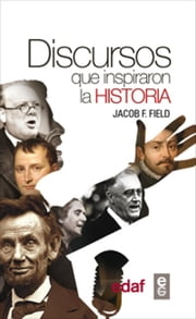 Discursos que inspiraron la historia ebook by Jacob F. Field